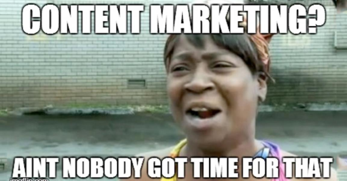 I Don't Have Time for Content Marketing